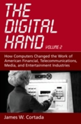 Digital Hand: Volume II: How Computers Changed the Work of American Financial, Telecommunications,