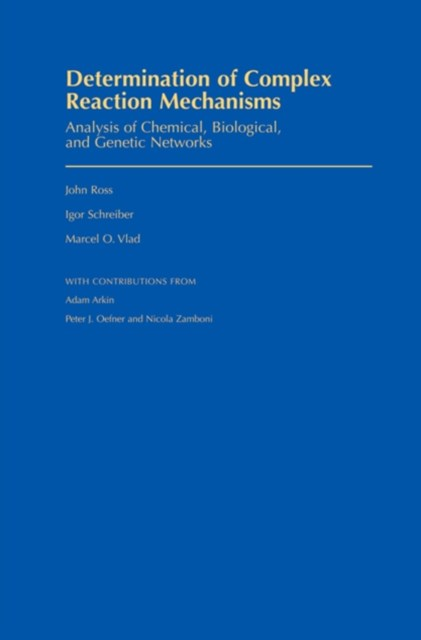 Determination of Complex Reaction Mechanisms: Analysis of Chemical, Biological, and Genetic Networks