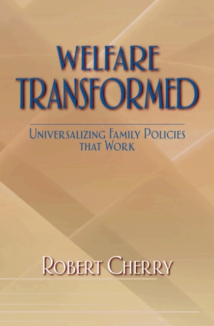 Welfare Transformed: Universalizing Family Policies That Work