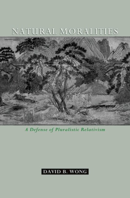 Natural Moralities: A Defense of Pluralistic Relativism