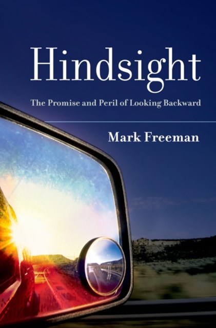 Hindsight: The Promise and Peril of Looking Backward