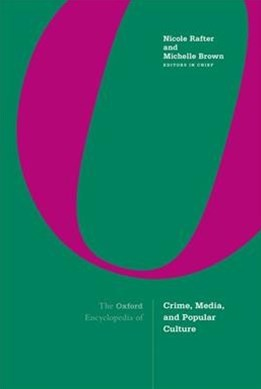 The Oxford Encyclopedia of Crime, Media, and Popular Culture