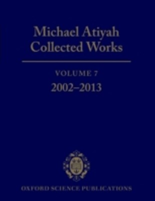 Michael Atiyah Collected Works: Volume 7: 2002-2013