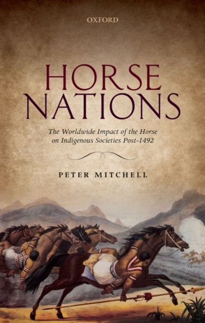 Horse Nations: The Worldwide Impact of the Horse on Indigenous Societies Post-1492
