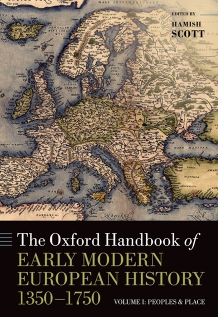 Oxford Handbook of Early Modern European History, 1350-1750: Volume I: Peoples and Place