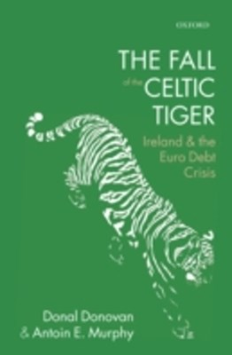 Fall of the Celtic Tiger: Ireland and the Euro Debt Crisis