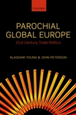 Parochial Global Europe: 21st Century Trade Politics