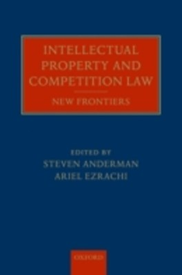 Intellectual Property and Competition Law: New Frontiers