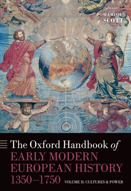 Oxford Handbook of Early Modern European History, 1350-1750: Volume II: Cultures and Power