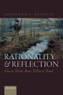 Rationality and Reflection: How to Think About What to Think