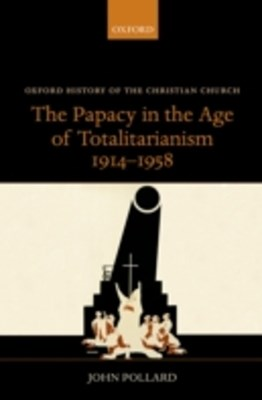 (ebook) Papacy in the Age of Totalitarianism, 1914-1958
