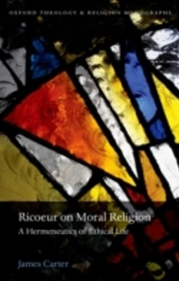 Ricoeur on Moral Religion: A Hermeneutics of Ethical Life