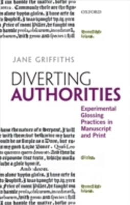 Diverting Authorities: Experimental Glossing Practices in Manuscript and Print