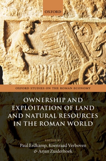 Ownership and Exploitation of Land and Natural Resources in the Roman World