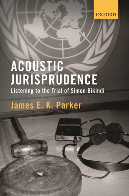 Acoustic Jurisprudence: Listening to the Trial of Simon Bikindi