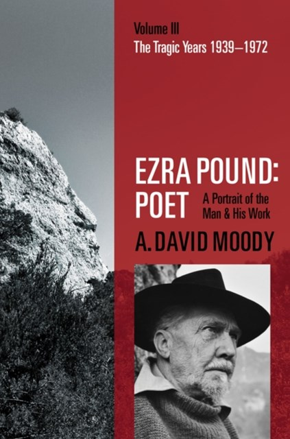 Ezra Pound: Poet: Volume III: The Tragic Years 1939-1972