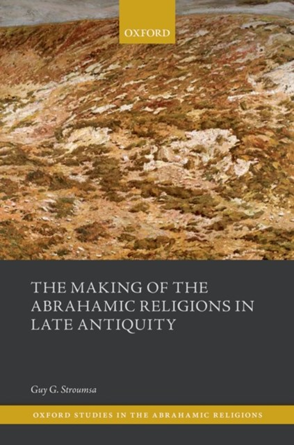 Making of the Abrahamic Religions in Late Antiquity