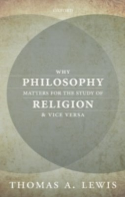 Why Philosophy Matters for the Study of Religion--and Vice Versa