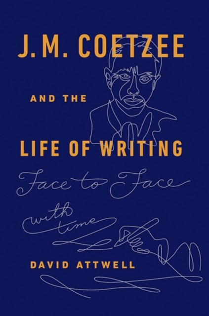 J.M. Coetzee & the Life of Writing: Face to face with time