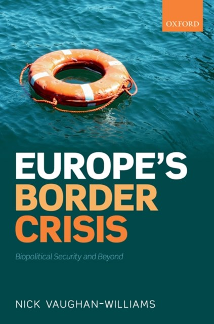 Europes Border Crisis: Biopolitical Security and Beyond
