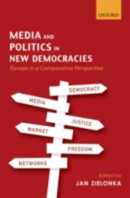 Media and Politics in New Democracies: Europe in a Comparative Perspective