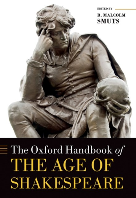 Oxford Handbook of the Age of Shakespeare