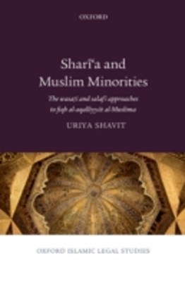 Sharia and Muslim Minorities: The wasati and salafi approaches to fiqh al-aqalliyyat al-Muslima