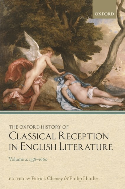 Oxford History of Classical Reception in English Literature: Volume 2: 1558-1660