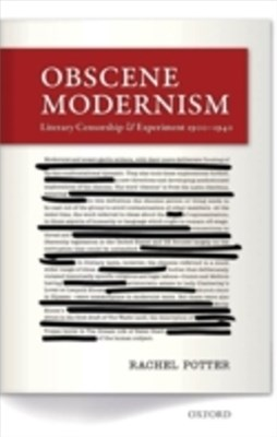 Obscene Modernism: Literary Censorship and Experiment 1900-1940