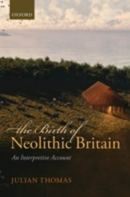 Birth of Neolithic Britain: An Interpretive Account