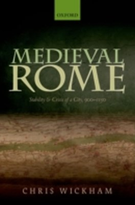 Medieval Rome: Stability and Crisis of a City, 900-1150