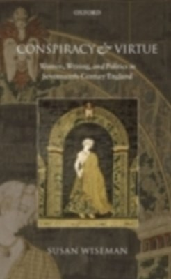 Conspiracy and Virtue: Women, Writing, and Politics in Seventeenth-Century England