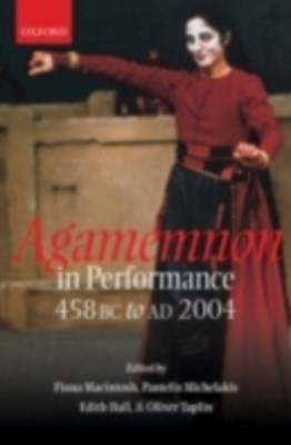 Agamemnon in Performance 458 BC to AD 2004