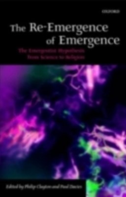 Re-Emergence of Emergence: The Emergentist Hypothesis from Science to Religion