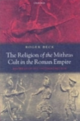 Religion of the Mithras Cult in the Roman Empire: Mysteries of the Unconquered Sun