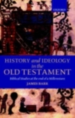 History and Ideology in the Old Testament: Biblical Studies at the End of a Millennium