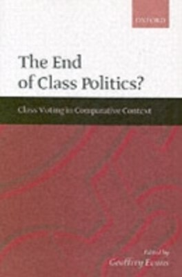 End of Class Politics?: Class Voting in Comparative Context