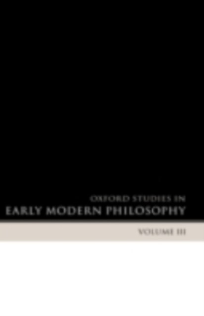 Oxford Studies in Early Modern Philosophy Volume 3