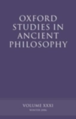 Oxford Studies in Ancient Philosophy XXXI: Winter 2006