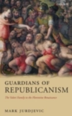 Guardians of Republicanism: The Valori Family in the Florentine Renaissance