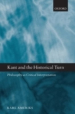 Kant and the Historical Turn: Philosophy as Critical Interpretation