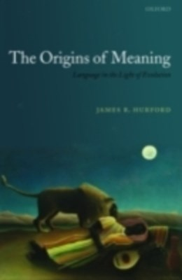 Origins of Meaning: Language in the Light of Evolution