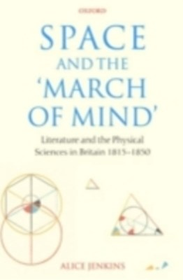 Space and the 'March of Mind': Literature and the Physical Sciences in Britain 1815-1850