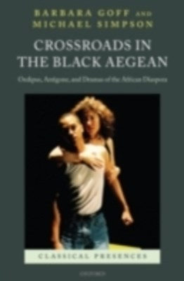Crossroads in the Black Aegean: Oedipus, Antigone, and Dramas of the African Diaspora