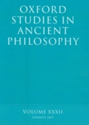 Oxford Studies in Ancient Philosophy XXXII: Summer 2007