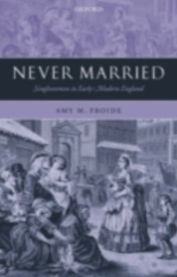 Never Married: Singlewomen in Early Modern England