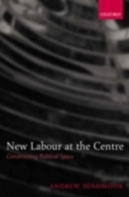 New Labour at the Centre: Constructing Political Space