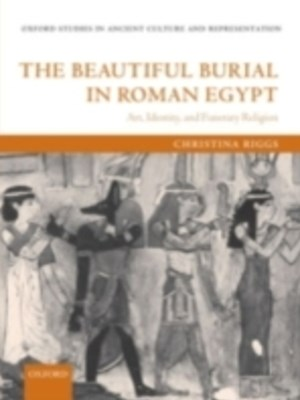 Beautiful Burial in Roman Egypt: Art, Identity, and Funerary Religion
