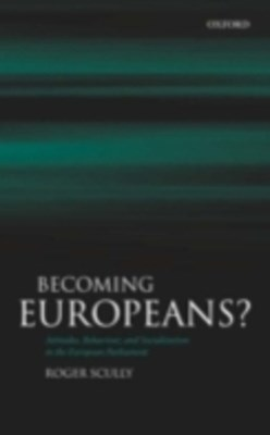 Becoming Europeans?: Attitudes, Behaviour, and Socialization in the European Parliament