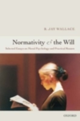 (ebook) Normativity and the Will: Selected Essays on Moral Psychology and Practical Reason